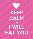 KEEP CALM OR I WILL EAT YOU - Personalised Poster large