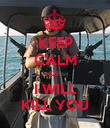 KEEP CALM OR I WILL KILL YOU - Personalised Poster large