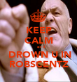 KEEP CALM     or il  DROWN U IN ROBSCENTZ - Personalised Poster large