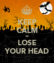 KEEP CALM or LOSE YOUR HEAD - Personalised Poster large