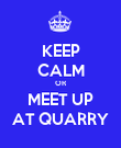 KEEP CALM OR MEET UP AT QUARRY - Personalised Poster large