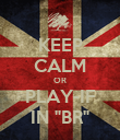 """KEEP CALM OR PLAY-IF IN """"BR"""" - Personalised Poster large"""