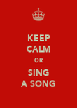 KEEP CALM OR SING A SONG - Personalised Poster large