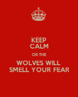KEEP CALM OR THE WOLVES WILL  SMELL YOUR FEAR - Personalised Poster large