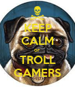 KEEP CALM or  TROLL GAMERS - Personalised Poster large