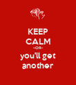KEEP CALM ~OR~ you'll get another - Personalised Poster large