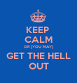 KEEP  CALM OR [YOU MAY] GET THE HELL OUT - Personalised Poster large