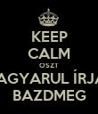 KEEP CALM OSZT MAGYARUL ÍRJÁL BAZDMEG - Personalised Poster large