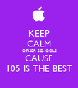 KEEP CALM OTHER SCHOOLS CAUSE 105 IS THE BEST - Personalised Poster large
