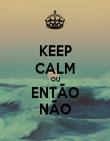 KEEP CALM OU ENTÃO NÃO - Personalised Poster large