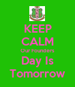 KEEP CALM Our Founders Day Is Tomorrow - Personalised Poster large