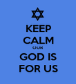 KEEP CALM OUR GOD IS FOR US - Personalised Poster large