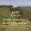 KEEP CALM  OVER THE HILLS AND FAR AWAY - Personalised Poster large