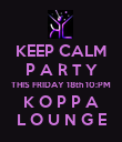 KEEP CALM P A R T Y THIS FRIDAY 18th 10:PM K O P P A L O U N G E - Personalised Poster large
