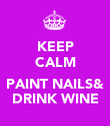 KEEP CALM  PAINT NAILS& DRINK WINE - Personalised Poster large