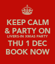 KEEP CALM & PARTY ON LIVERS-IN XMAS PARTY THU 1 DEC BOOK NOW - Personalised Poster large