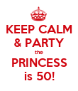 KEEP CALM & PARTY the PRINCESS is 50! - Personalised Poster large