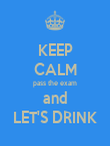 KEEP CALM pass the exam and LET'S DRINK - Personalised Poster large