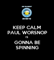 KEEP CALM PAUL WORSNOP IS GONNA BE SPINNING - Personalised Poster large