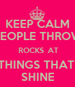 KEEP CALM PEOPLE THROW  ROCKS  AT THINGS THAT  SHINE - Personalised Poster small