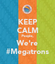 KEEP CALM People, We're #Megatrons - Personalised Poster large