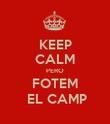 KEEP CALM PERO FOTEM  EL CAMP - Personalised Poster large
