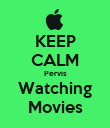 KEEP CALM Pervis Watching Movies - Personalised Poster large