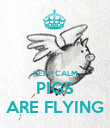 KEEP CALM PIGS ARE FLYING - Personalised Poster large