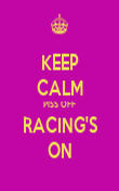 KEEP CALM PISS OFF RACING'S ON - Personalised Poster large