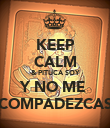 KEEP CALM & PITUCA SOY Y NO ME  COMPADEZCAS - Personalised Poster large