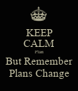 KEEP CALM Plan But Remember Plans Change - Personalised Poster large