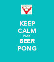 KEEP CALM PLAY BEER PONG - Personalised Poster large