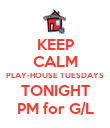 KEEP CALM PLAY-HOUSE TUESDAYS TONIGHT PM for G/L - Personalised Poster large
