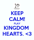 KEEP CALM! PLAY KINGDOM  HEARTS. <3 - Personalised Poster large