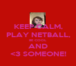 KEEP CALM, PLAY NETBALL, BE COOL AND <3 SOMEONE! - Personalised Poster large