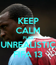 KEEP CALM PLAY UNREALISTIC FIFA 13 - Personalised Poster large
