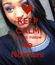 KEEP CALM PLEASE Follow Me  Normani - Personalised Poster large
