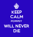 KEEP CALM POMPEY WILL NEVER DIE - Personalised Poster large
