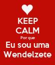 KEEP CALM Por que Eu sou uma Wendelzete - Personalised Poster large