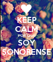 KEEP CALM POR QUE SOY SONORENSE - Personalised Poster large