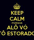 KEEP CALM PORQUE ALÔ VÓ TÔ ESTORADO - Personalised Poster large