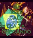 KEEP CALM porque ELA TA  CHEGANDO - Personalised Poster large