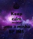 Keep calm porque eu amo a minha BF IMS - Personalised Poster small