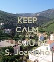 KEEP CALM PORQUE EU SOU DE  S. Joaninho - Personalised Poster small
