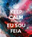 KEEP CALM PORQUE EU SOU FEIA - Personalised Poster large
