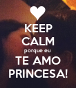 KEEP CALM porque eu  TE AMO PRINCESA! - Personalised Poster large