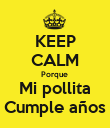 KEEP CALM Porque  Mi pollita Cumple años - Personalised Poster large