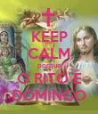 KEEP CALM porque O RITO É DOMINGO - Personalised Poster large