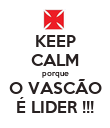 KEEP CALM porque O VASCÃO É LIDER !!! - Personalised Poster large