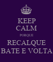 KEEP CALM PORQUE RECALQUE BATE E VOLTA - Personalised Large Wall Decal